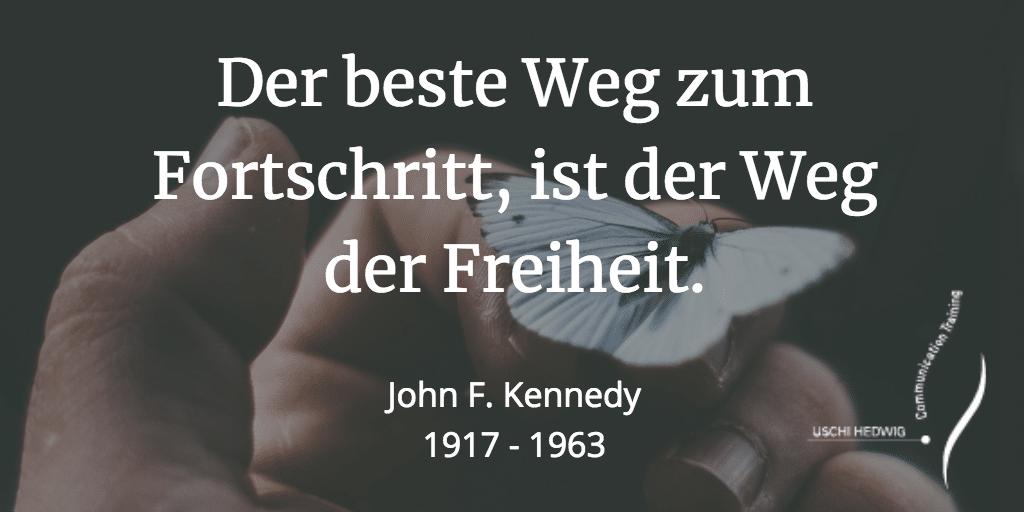 Zitat: Der beste Weg zum Fortschritt, ist der Weg der Freiheit. John F. Kennedy, 1917 - 1963